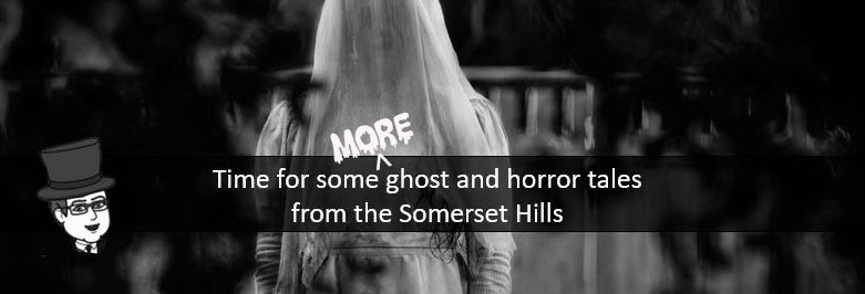Haunted Takes From the Somerset Hills - Mr Local History